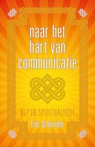Naar het hart van communicatie - NLP en spiritualiteit - Eric Schneider (ISBN 9789081747929)