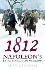 1812 - Napoleon's Fatal March on Moscow - Adam Zamoyski (ISBN 9780007123759)