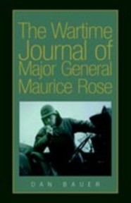The wartime journal of Major General Maurice Rose - Dan Bauer (ISBN 1413446140)