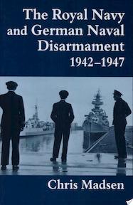 The Royal Navy and German Naval Disarmament, 1942-1947 - Chris Madsen (ISBN 9780714643731)