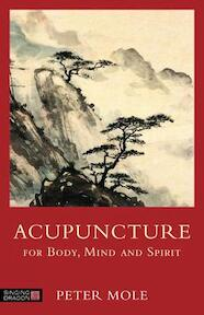 Acupuncture for Body, Mind and Spirit - Peter Mole (ISBN 9781848192034)