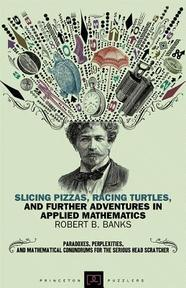 Slicing Pizzas, Racing Turtles, and Further Adventures in Applied Mathematics - Robert B. Banks (ISBN 9780691154992)