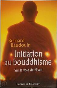 Initiation au bouddhisme - Bernard Baudouin (ISBN 9782845921887)