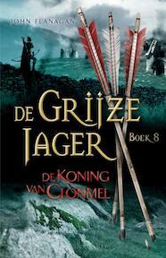 De Grijze jager / 8 De koning van Clonmel - John Flanagan (ISBN 9789025746919)