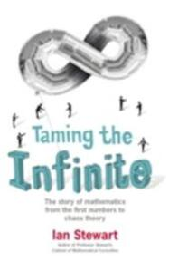 Taming The Infinite : The Story Of Mathe - Ian Stewart (ISBN 9781847247681)