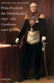 Prins Frederik der Nederlanden 1797-1881 - Anton van de Sande (ISBN 9789460041228)