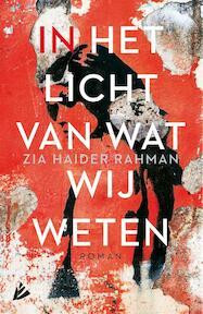 In het licht van wat wij weten - Zia Haider Rahman (ISBN 9789048824410)