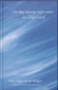 De dag waarop mijn vader een Engel werd - Marie-Clai van der Bruggen, Marie-Claire van der Bruggen (ISBN 9789075362886)