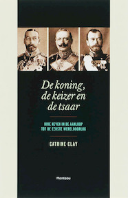 De koning, de keizer en de tsaar - Catrine Clay (ISBN 9789022321898)