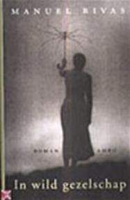 In wild gezelschap - Manuel Rivas (ISBN 9789026317392)