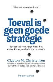 Toeval is geen strategie - Clayton M. Christensen, Taddy Hall, Karen Dillon, David S. Duncan (ISBN 9789047009863)