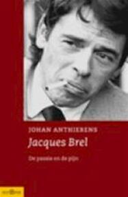 Jacques Brel, de passie en de pijn - J. Anthierens (ISBN 9789025400118)