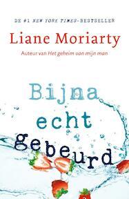 Bijna echt gebeurd - Liane Moriarty (ISBN 9789400508378)