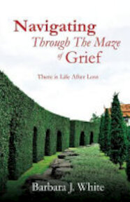 Navigating Through the Maze of Grief - Barbara J. White (ISBN 9781498467940)