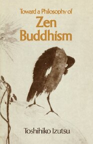 Toward a Philosophy of Zen Buddhism - Toshihiko Izutsu (ISBN 9781570626982)