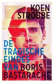 De tragische eindes van Boris Bastarache - Koen Strobbe (ISBN 9789022335024)