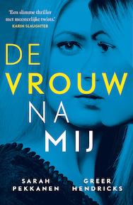 De vrouw na mij - Sarah Pekkanen, Greer Hendricks (ISBN 9789024576234)