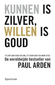 Kunnen is zilver, willen is goud - P. Arden (ISBN 9789027457356)