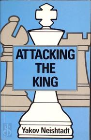 Attacking the King - Iakov Isaevich Neishtadt (ISBN 9780713466850)