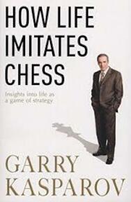 How Life Imitates Chess - Garry Kasparov, Mig Greengard (ISBN 9780434015405)