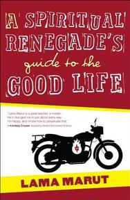 A Spiritual Renegade's Guide to the Good Life - Lama Marut (ISBN 9781582703732)