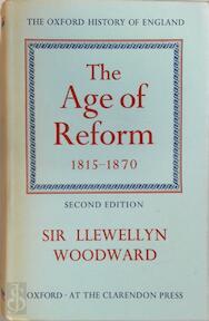 The Age of Reform, 1815-1870 (Oxford History of England) - Llewellyn Sir Woodward