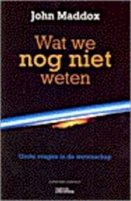Wat we nog niet weten - John Maddox, Patty Adelaar (ISBN 9789025422998)