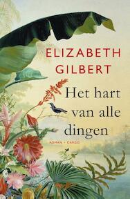Het hart van alle dingen - Elizabeth Gilbert (ISBN 9789023483618)