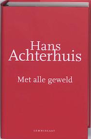 Met alle geweld : Een filosofische zoektocht - Hans Achterhuis (ISBN 9789047701200)
