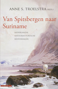 Van Spitsbergen naar Suriname - Anne S. [red.] Troelstra (ISBN 9789045000817)