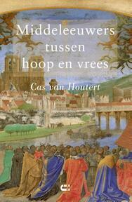 Middeleeuwers tussen hoop en vrees - Cas van Houtert (ISBN 9789086841202)