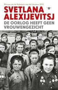 De oorlog heeft geen vrouwengezicht - Svetlana Alexijevitsj (ISBN 9789023499527)