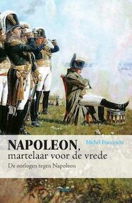 Napoleon, martelaar voor de vrede - Michel Franceschi (ISBN 9789461537294)