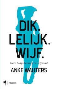 Dik. Lelijk. Wijf - Anke Wauters (ISBN 9789089316448)
