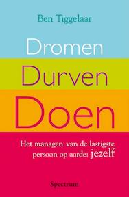 Dromen, durven, doen - Ben Tiggelaar (ISBN 9789027416056)