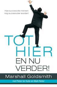 Tot hier en nu verder ! - Marshall Goldsmith, Pieter ter Kuile, Mark Reiter (ISBN 9789022993880)
