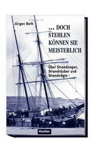 ... Beispielbild für diese ISBN doch stehlen können sie meisterlich! Über Strandungen, Strandräuber und Strandvögte - Jurgen Rath (ISBN 9783782209540)