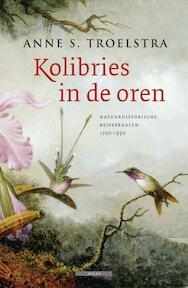 Kolibries in de oren - Anne S. Troelstra (ISBN 9789045015941)