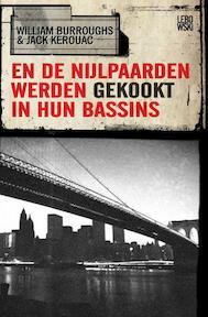 En de nijlpaarden werden gekookt in hun bassins - William Burroughs, J. Kerouac (ISBN 9789048801282)