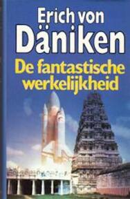 De fantastische werkelijkheid - E. von Däniken (ISBN 9789021835839)