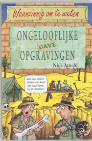 Ongelooflijk gave opgravingen - Nick Arnold (ISBN 9789020605204)