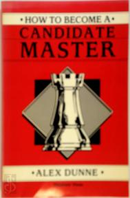 How to Become a Candidate Master - Alex Dunne (ISBN 9780938650621)