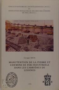 Manutention de la pierre et chemins de fer industriels dans les carrières de Lessines - Georges Neve