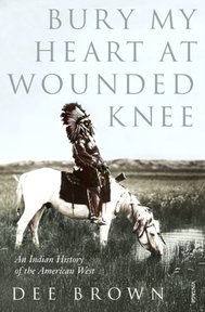 Bury my heart at Wounded Knee - Dee Brown (ISBN 9780099526407)
