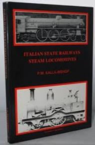 Italian State Railways Steam Locomotives Together with Low Voltage Direct Current and Three Phase Motive Power - P.M. Kalla-Bishop (ISBN 0905878035)