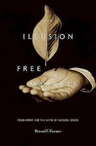 The Illusion of Free Markets - Punishment and the Myth of Natural Order - Bernard E. Harcourt (ISBN 9780674057265)