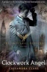 The Infernal Devices 1. Clockwork Angel - Cassandra Clare (ISBN 9781406330342)