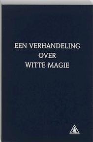 Een verhandeling over witte magie - Alice Anne Bailey (ISBN 9789062716685)