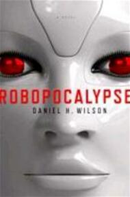 Robopocalypse - Daniel Wilson (ISBN 9780307740809)