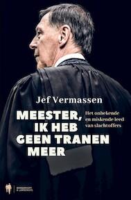 Meester, ik heb geen tranen meer - Jef Vermassen (ISBN 9789089317766)